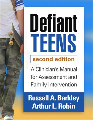 Defiant Teens: A Clinician's Manual for Assessment and Family Intervention (Second Edition)